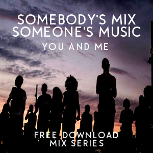 Somebody's Mix Someone's Music - You and Me - Free Download