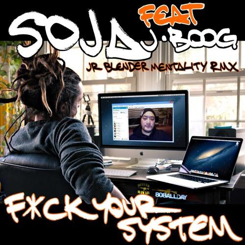 SOJA feat. J Boog - F*ck Your System (Jr Blender Mentality RMX)
