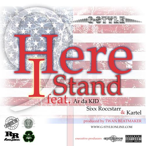G-Style™ Here I Stand Feat: AR da Kid, Sixx Roccstarr and Kartel