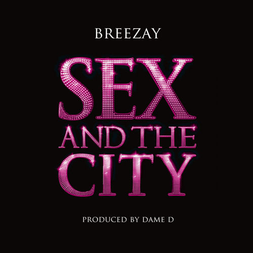 Sex And The City (Produced By Dame D)