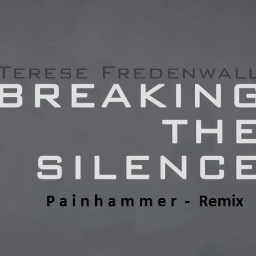 Terese Fredenwall - Breaking the silence (Painhammer Remix)