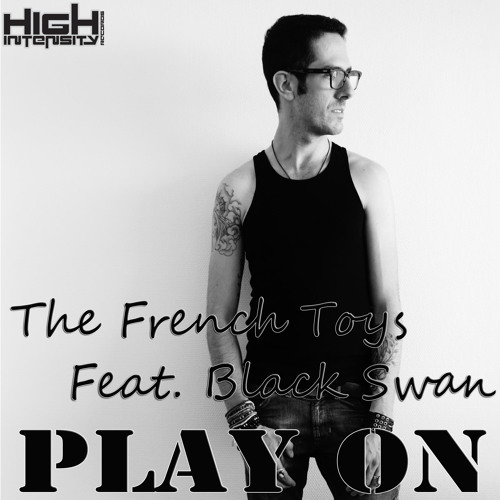 THE FRENCH TOYS FEAT. BLACK SWAN - PLAY ON (MAX ROCCA REMIX)