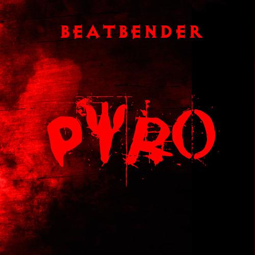 BEATBENDER - Pyro (Original Mix) [FREE D/L]