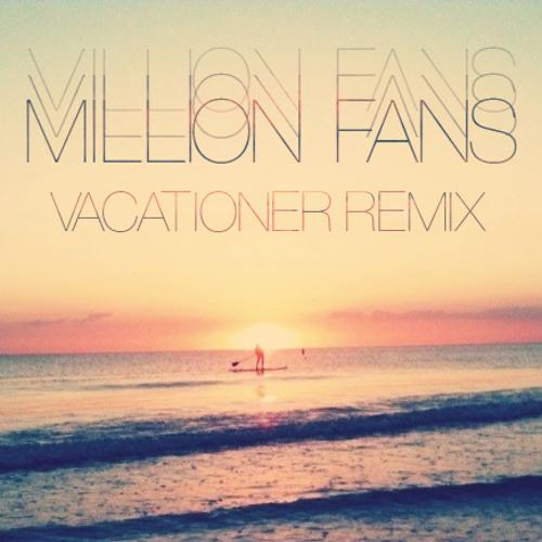 Million Fans (Vacationer Remix)