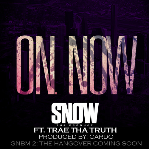 On. Now ft. Trae Tha Truth (Prod. by Cardo)