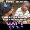 So you´re telling me white people dancing black people music