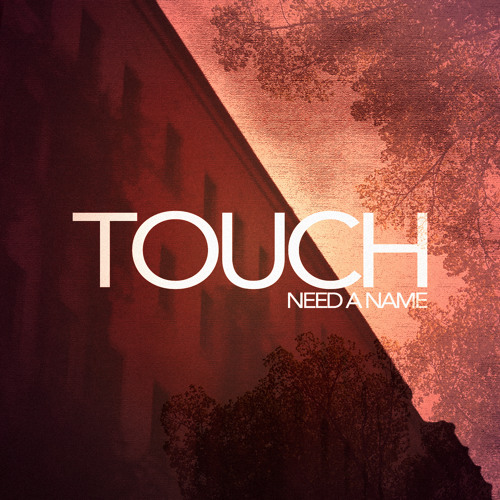 Need a Name - Touch