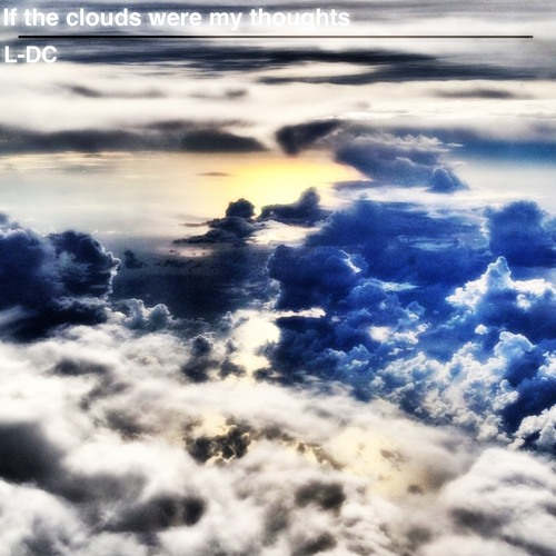 If the clouds were my thoughts