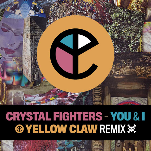 Crystal Fighters - You & I (Yellow Claw Remix)
