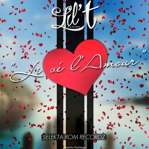 LIL T - LI Vé L'AMOUR - [ SELEKTA ROM RECORDZ ] 2013