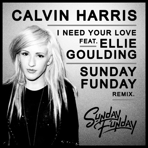 I Need Your Love Ft. Ellie Goulding (Sunday Funday Remix) - Calvin Harris **FREE DOWNLOAD**