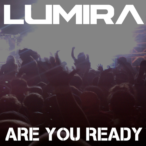 Lumira - Are You Ready (Outsource Remix) *PREVIEW*