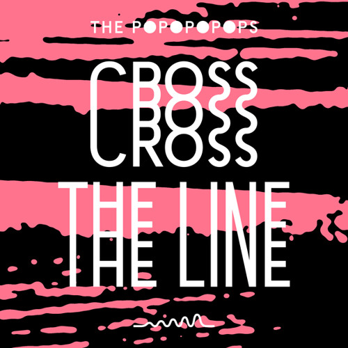The Popopopops ● Cross The Line (Live)