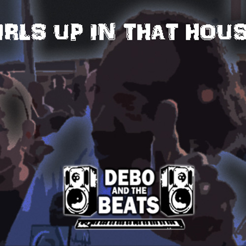 """(Charles Ramsey Beat with Hook!) """"Girls Up In That House"""" (www.DeboAndTheBeats.com)"""