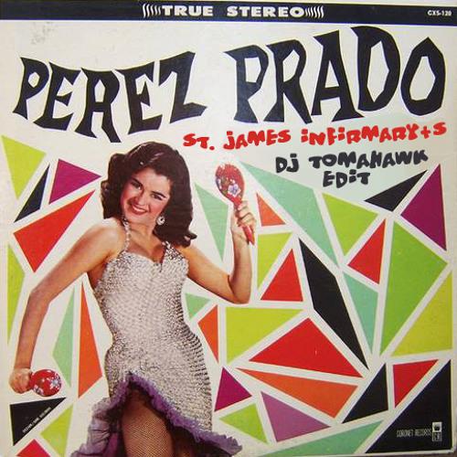 Perez Prado : St.James Infirmary -Tomahawk Edit - FREE DL !