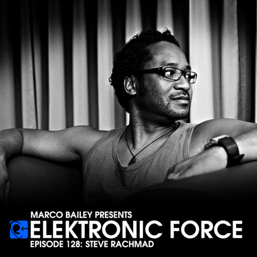 Elektronic Force Podcast 128 with Steve Rachmad