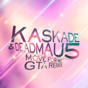 Kaskade & Deadmau5 – Move For Me (GTA Remix)