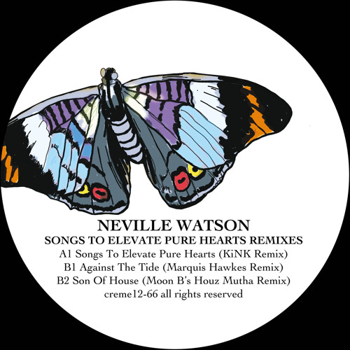 Creme 12-66 - Neville Watson - Songs To Elevate Remixes (KiNK & Rachel, Marquis Hawkes, Moon B)