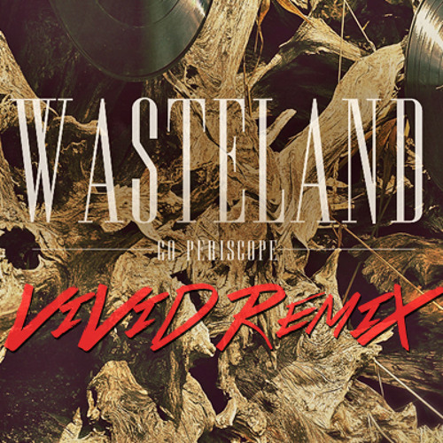 Go Periscope - Wasteland (DJ Vivid Remix) [FREE DOWNLOAD]
