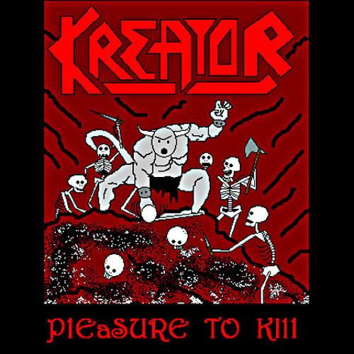 - PLEASURE TO KILL (Kreator Cover)