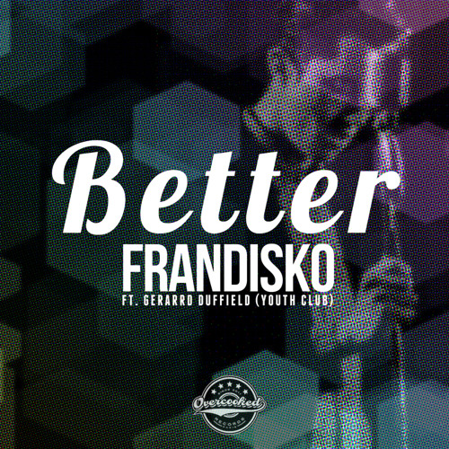 Frandisko - Better ft. Gerarrd Duffield (Youth Club) - Out Now!