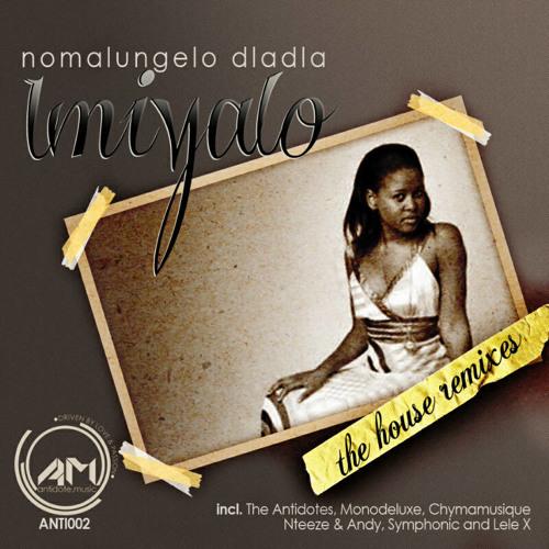 [ANTI002] Nomalungelo Dladla - Imiyalo (The House Remixes)