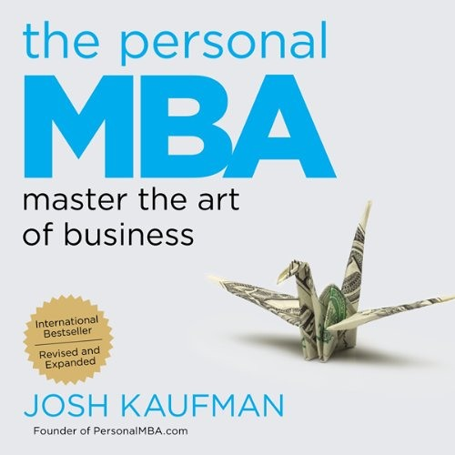 The Personal MBA: Master the Art of Business by Josh Kaufman, Narrated by Josh Kaufman