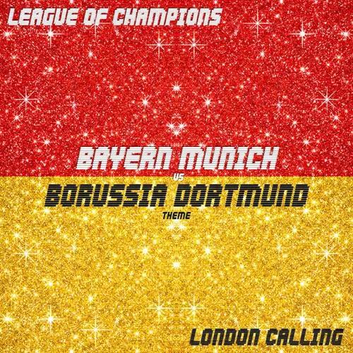 League Of Champions - London Calling (Bayern Munich vs Borussia Dortmund Theme)