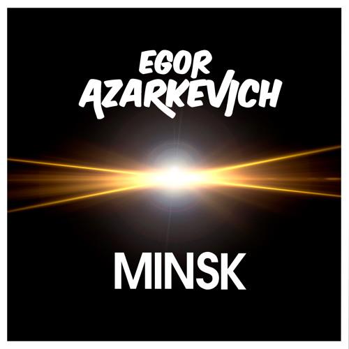 Egor Azarkevich - Minsk (Unmastered Preview) [REDUX]