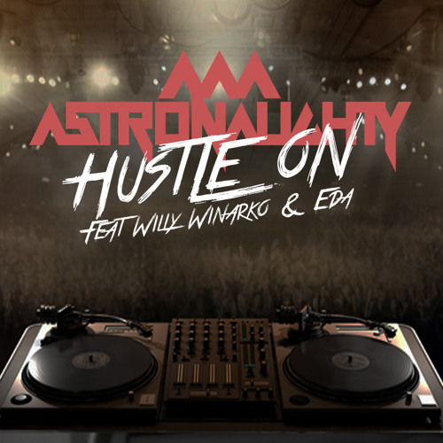 AKIRA AS ASTRONAUGHTY - HUSTLE ON feat Willy Winarko and Eda ( OUT NOW ON ITUNES )
