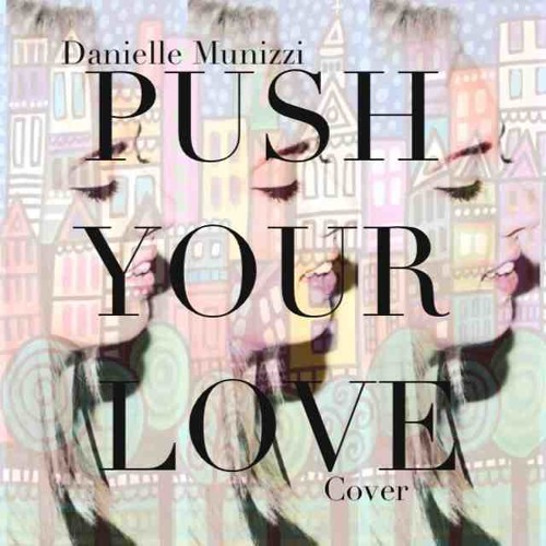 Push Your Love (cover)- Danielle Munizzi