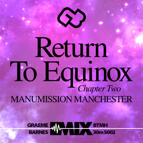 Back To My House • Return to Equinox Chapter Two - Manumission Manchester BTMH 30m 5002 • (MIX)