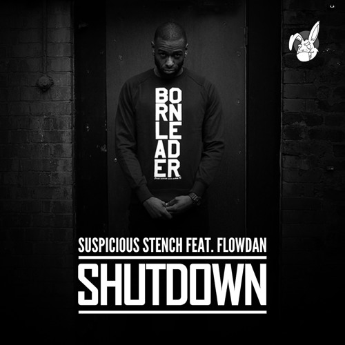 A.SUSPICIOUS STENCH Ft FLOWDAN – SHUTDOWN - OUT NOW!!!