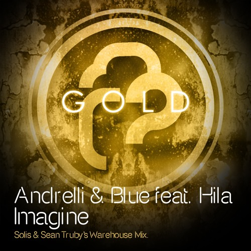 Andrelli & Blue Feat. Hila - Imagine (Solis & Sean Truby's Warehouse Remix)