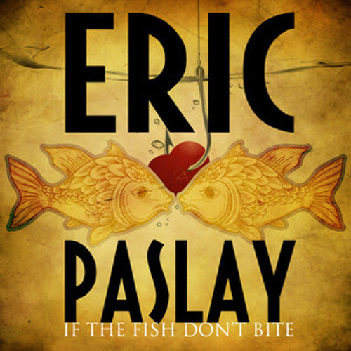 Paslay, Eric - (2012) - S - If The Fish Don't Bite