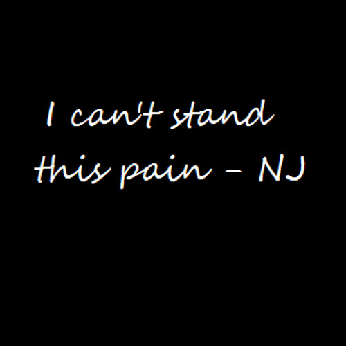I can't stand this pain - NJ