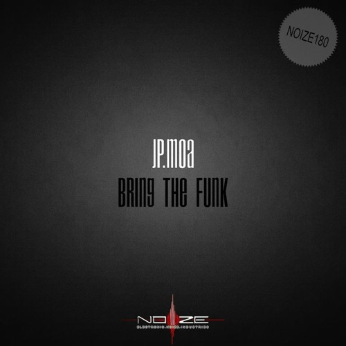 Jp.Moa - Bring The Funk (Original Mix) OUT NOW [NOIZE]