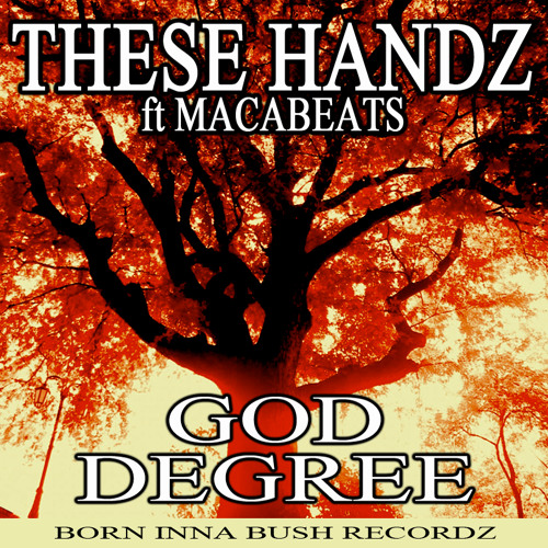 THESE HANDZ ft MACABEATS - GOD DEGREE