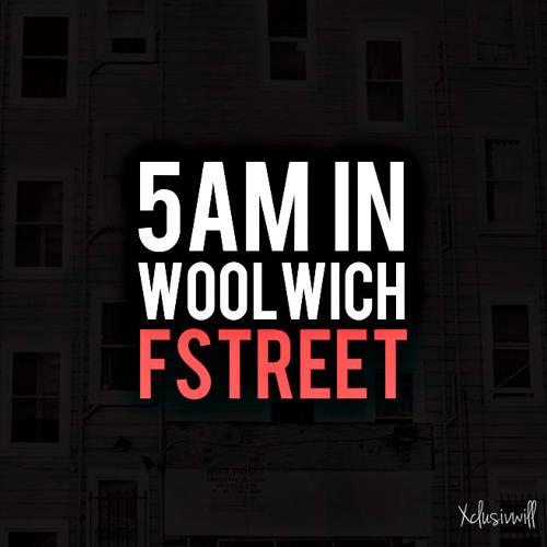 5 AM IN WOOLWICH