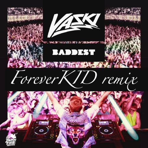 Vaski - Baddest ft. Betty Boarderline (ForeverKID remix) - FREE DOWNLOAD