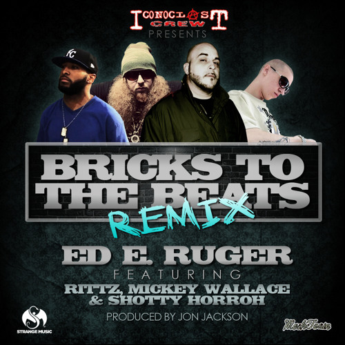 """BRICKS TO THE BEATS REMIX"" by Ed E. Ruger feat Mickey Wallace, Rittz & Shotty Horroh"
