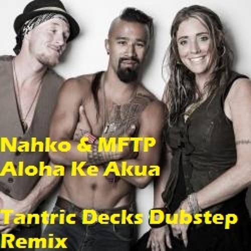 Nahko & MFTP - Aloha Ke Akua (Tantric Decks Dubstep Remix)
