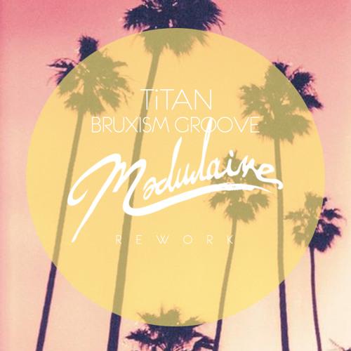 TiTAN ¨Bruxism Groove¨ (Modulaire Rework)