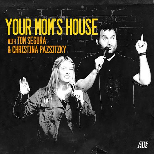 121-Your Mom's House with Christina Pazsitzky and Tom Segura