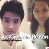 Just give me a reason - Vincent Ely Tan & Ryne Gil