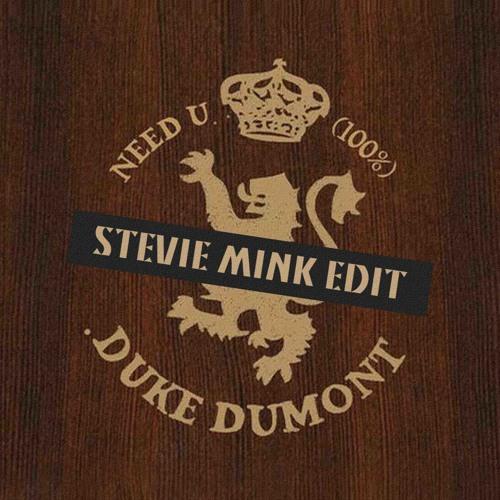 Duke Dumont Vs T-Rek - Need U 100% (Stevie Mink Edit) **FREE DOWNLOAD**