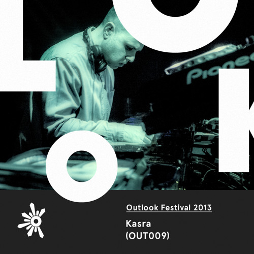 OUT009 Kasra - Outlook Festival 2013 Mix