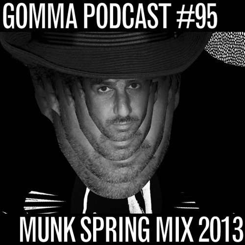 Gomma Podcast #95 - Munk Spring Mix 2013