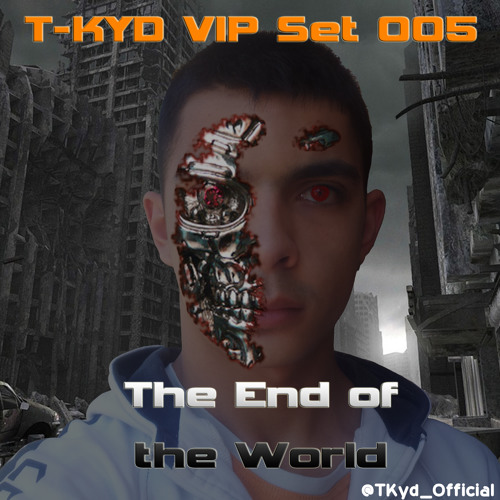 T-Kyd - VIP Set Episode 005 (The End of the World)