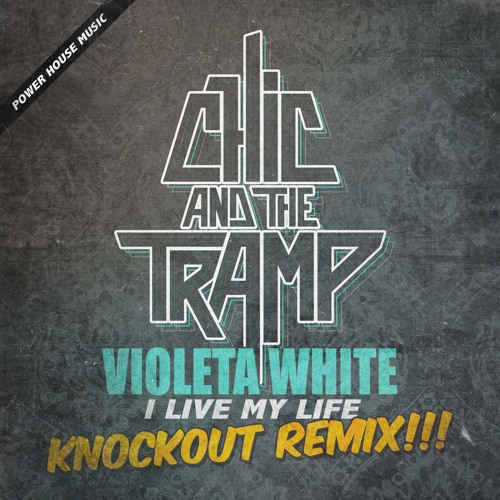 Violeta White - I Live My Life (CHIC AND THE TRAMP Knock Out Remix)